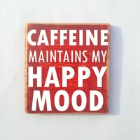 Caffeine Maintains Happy Mood Funny 10x10 (Choose Color) Rustic Shabby Chic Sign