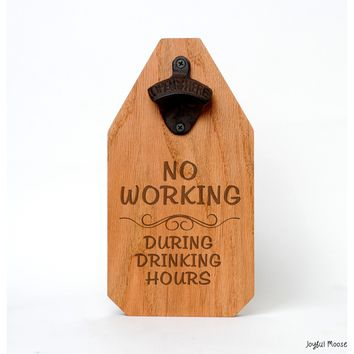 Rustic Wood Opener Wood Bar Sign - Funny Father's Day Gift - No Working during drinking hours