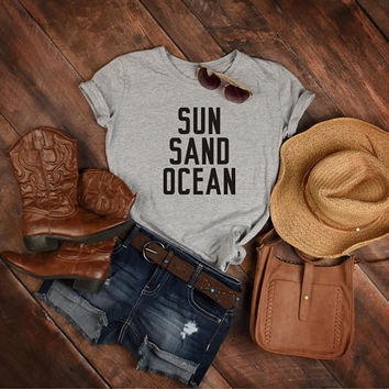 Sun - Sand - Ocean, Beach Lover Shirt, Sun Lover Gifts, Best Friend Summer Gift, Sun Lover Top, Funny Girls Shirt, Teen Tees