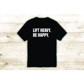 Lift Heavy Be Happy T-Shirt Tee Shirt Vinyl Heat Press Custom Inspirational Quote Teen Motivational Gym Fitness