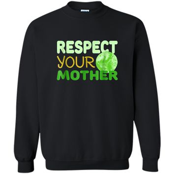 Respect Your Mother - Funny Earth Day Gift  Printed Crewneck Pullover Sweatshirt