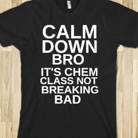 Calm Down Bro It's Chem Class Not Breaking Bad