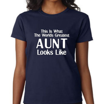 This is what the Worlds Greatest Aunt Looks Like Shirt Womens TShirt Mens Shirt Gift Ideas Holiday Shirt Favorite aunt t shirt