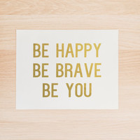 Gold Foil Be Happy Be Brave Be You Printable Art  Office Art Typography Poster Dorm Decor Apartment Decor Poster