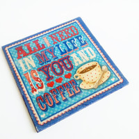 "Retro decoupage mug pad ""All I need is YOU and COFFEE"" for him for her coffee lover shabby chic"