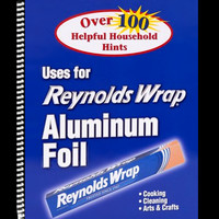 Uses for Reynolds Wrap Aluminum Foil Over 100 Helpful Household Hints Cooking, Cleaning and Arts & Crafts