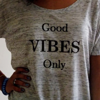 Good Vibes Only Shirt. Womens Shirt. Choose Your Size.