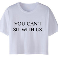 """You Can't Sit With Us"" Cropped Tee from ShopWunderlust"