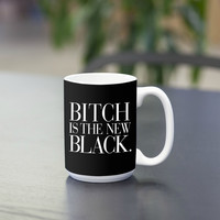 Bitch is the New Black Coffee/Tea Mug