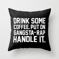 Drink Some Coffee Put On Gangsta Rap Handle It Throw Pillow With Insert