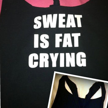 Sweat is Fat Crying Work-out Tank Top