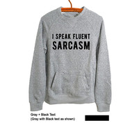 I speak fluent sarcasm Shirt Tumblr Sweatshirt Jumper Gray Teen Fashion Womens Girls Mens Unisex Funny Lazy Lounge Cool Hipster Grunge Gifts