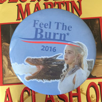 Game of Thrones FEEL THE BURN Political Satire Button