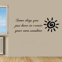 Sun Wall Decals Quote Some Days You Just Have To Create Your Own Sunshine Vinyl Decal Sticker Kids Room Interior Design Mural Decor KG533