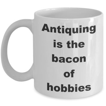 Antique Collection Hobby / Antiquing is the Bacon of Hobbies / Collectible