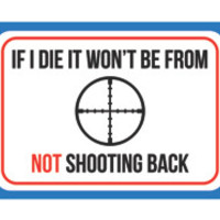 """""""If I Die It Won't Be From Not Shooting Back"""" Gun Rights Sign"""