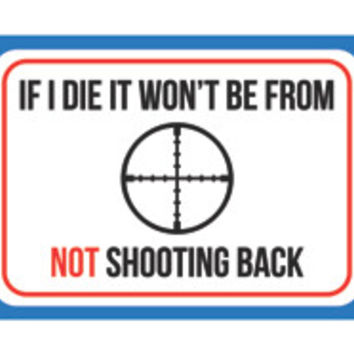 """If I Die It Won't Be From Not Shooting Back"" Gun Rights Sign"