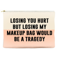 Losing you hurt but losing my makeup bag would be a tragedy - Pouch (more colors)
