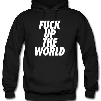 Fuck Up The World Hoodie