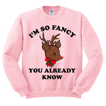 Pink Crewneck I'm So Fancy Rudolph Reindeer You Already Know Ugly Christmas Sweatshirt Sweater Jumper Pullover