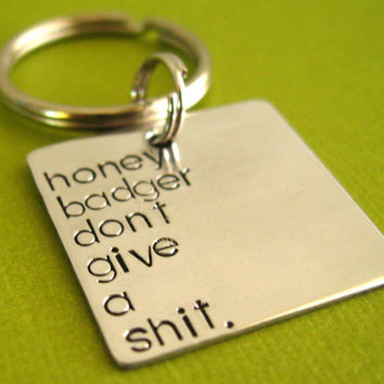 Honey Badger Key Chain - Honey Badger dont give a sh-t - Hand stamped in aluminum