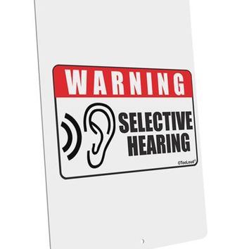 """Warning Selective Hearing Funny Large Aluminum  Sign 12 x 18"""" - Portrait by TooLoud"""