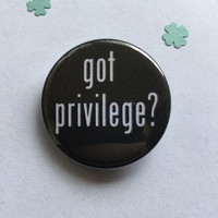 Got privilege button / Anti-oppression pin / Social justice button / Feminist button / Feminist pin