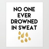 NO ONE EVER DROWNED IN SWEAT - motivational quote Art Print by deificus Art