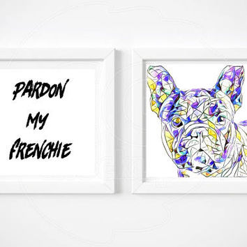 Pardon My Frenchie. FRENCH BULLDOG, INSTANT download, set of 2, best seller printable art, popular, digital,frenchy, artwork, wall print