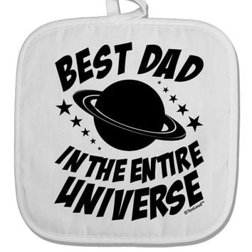 Best Dad in the Entire Universe White Fabric Pot Holder Hot Pad