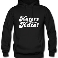 Haters Gonna Hate  hate Hoodie