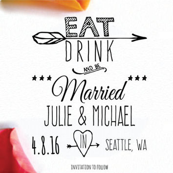 Custom Save The Date Stamp- Eat Drink And Be Married- Rustic Wedding Invite Stamp- Hand Drawn- DIY Wedding- Number 16