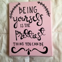 "Canvas quote ""being yourself is the prettiest thing you can be"" 8x10 painting"