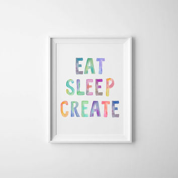 Eat Sleep Create, Printable Motivational Quote, Eat Sleep Create Watercolor Typography, Colorful Watercolor Art, Printable Poster