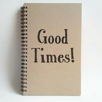 Good times, 5x8 writing journal, custom spiral notebook, handmade brown kraft memory book, small sketchbook, scrapbook
