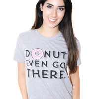 Donut Even Go There | Adult Unisex Tees