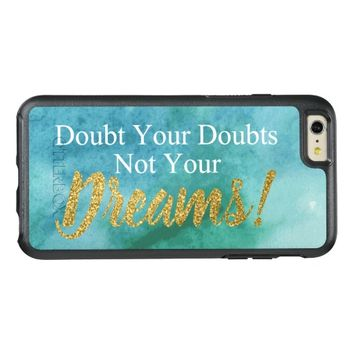 Doubt Your Doubts Not Your Dream Aqua Watercolor OtterBox iPhone 6/6s Plus Case