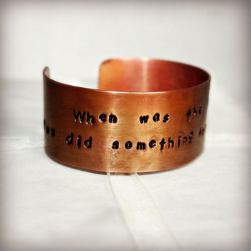 COPPER CUFF BRACELET - Hammered Solid Copper - When was the last time you did something for the first time - personalized