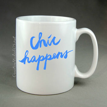 CHIC HAPPENS - coffee mug - cute coffee cups - unique coffee mug - personalized coffee mug - girly coffee cup