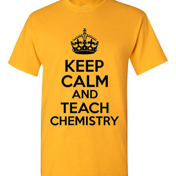 Keep Calm And Teach CHEMISTRY Teachers Graphic Tee Great Gift Idea For Teachers Chemistry Keep Calm Shirt Mens Ladies