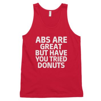 Abs Are Great But Have You Tried Donuts? Tank Top