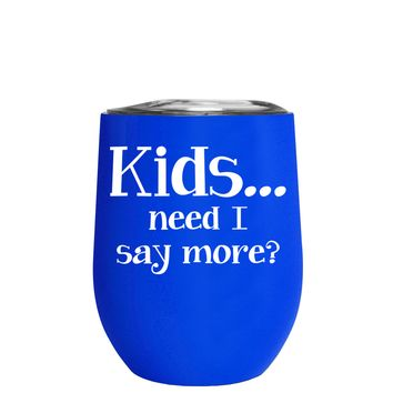 Kids, Need I Say More on Blue 12 oz Stemless Wine Tumbler
