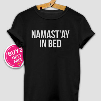 namast'ay in bed # T Shirt Unisex - Size S-M-L-XL