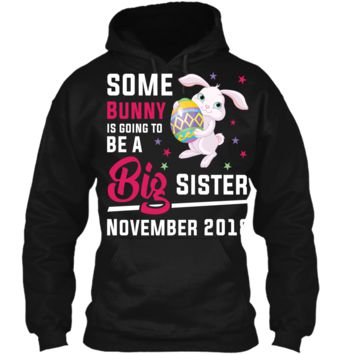 Easter Bunny Big Sister In November 2018 Cute T-Shirt Pullover Hoodie 8 oz