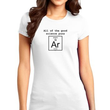 All of the Good Science Puns Argon Juniors T-Shirt