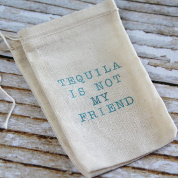 25 HANGOVER KITS - Hand stamped muslin favor bags 3x5 -turquoise blue - TEQUILA is not my friend - recovery bags, hangover kit, thank you