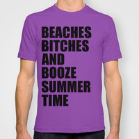 Beaches, Bitches and Booze, Summer Time T-shirt by Raunchy Ass Tees
