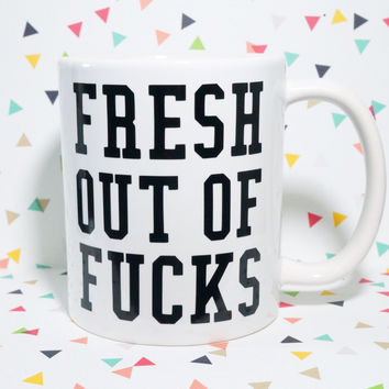 FRESH OuT OF FUCKS Coffee Mug / Funny Mug / Funny Gift / Humor Gift / Teen Mug / Pencil Cup / Pen Cup / Brush Holder