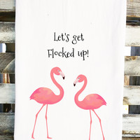 Let's Get Flocked Up Flamingo Tea Towel