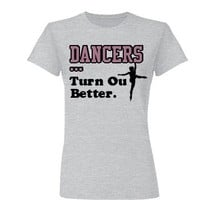 Dancers Turn Out Better: Custom Junior Fit Basic Bella Favorite T-Shirt